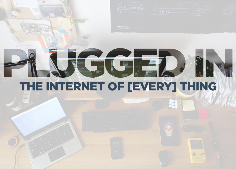 Plugged In: The Internet of [Every] Thing